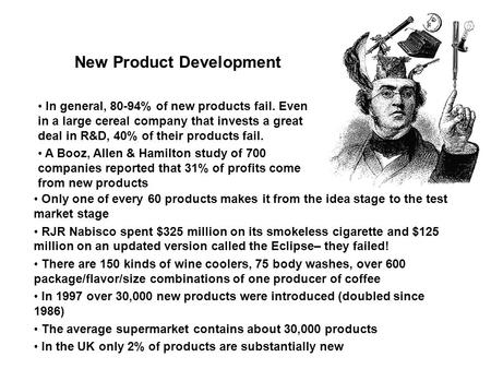 New Product Development In general, 80-94% of new products fail. Even in a large cereal company that invests a great deal in R&D, 40% of their products.