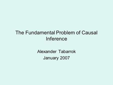 The Fundamental Problem of Causal Inference Alexander Tabarrok January 2007.
