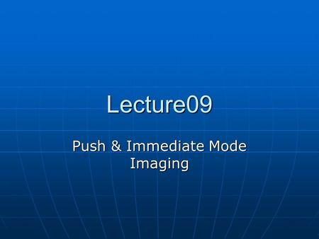 Lecture09 Push & Immediate Mode Imaging. Push Imaging Model (PIM) ImageProducer is an interface for objects which can produce the image data for Images.