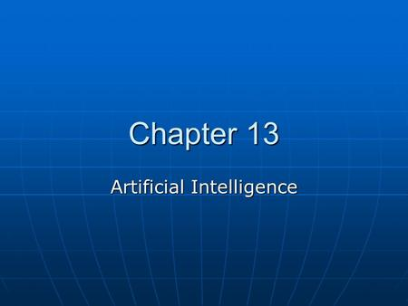 Chapter 13 Artificial Intelligence. Introduction Artificial intelligence (AI) is the part of computer science that attempts to make computers act like.