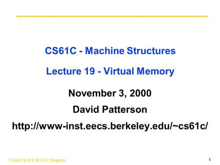 CS61C L19 VM © UC Regents 1 CS61C - Machine Structures Lecture 19 - Virtual Memory November 3, 2000 David Patterson