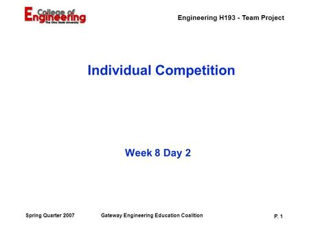 Engineering H193 - Team Project Gateway Engineering Education Coalition P. 1 Spring Quarter 2007 Individual Competition Week 8 Day 2.