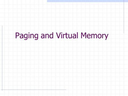 Paging and Virtual Memory. Memory management: Review  Fixed partitioning, dynamic partitioning  Problems Internal/external fragmentation A process can.