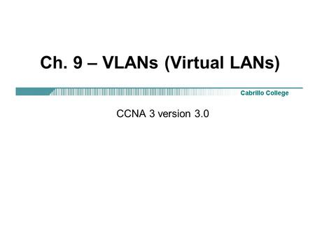 Ch. 9 – VLANs (Virtual LANs) CCNA 3 version 3.0. Rick Graziani Overview We will not cover all of the slides in this presentation,