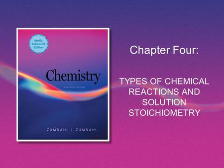 Chapter Four: TYPES OF CHEMICAL REACTIONS AND SOLUTION STOICHIOMETRY.