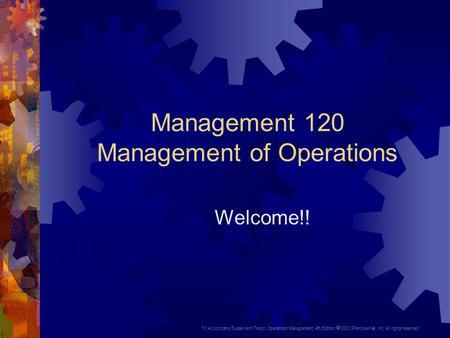 To Accompany Russell and Taylor, Operations Management, 4th Edition,  2003 Prentice-Hall, Inc. All rights reserved. Management 120 Management of Operations.