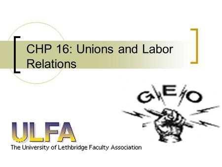CHP 16: Unions and Labor Relations. Unions: Who cares? Interested Parties : Society Management Labor 14-2.