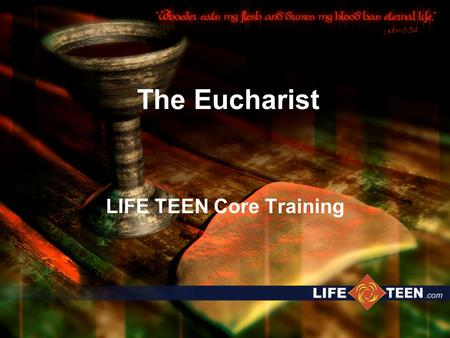 The Eucharist LIFE TEEN Core Training. Why bother? It's Jesus' most special gift It's his unique way of being present It's the way he keeps his promise.