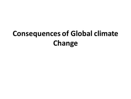 Consequences of Global climate Change. Impact of Global Warming Sea level rising Altered precipitation pattern Change in soil moisture content Increase.
