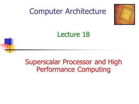 Computer Architecture Lecture 18 Superscalar Processor and High Performance Computing.