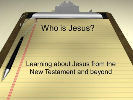 Who is Jesus? Learning about Jesus from the New Testament and beyond.