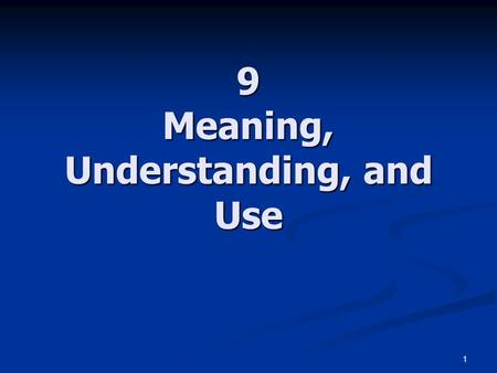 1 9 Meaning, Understanding, and Use. 2 [W]e are so much accustomed to communication through language, in conversation, that it looks to us as if the whole.