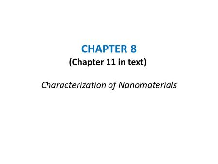 CHAPTER 8 (Chapter 11 in text) Characterization of Nanomaterials.