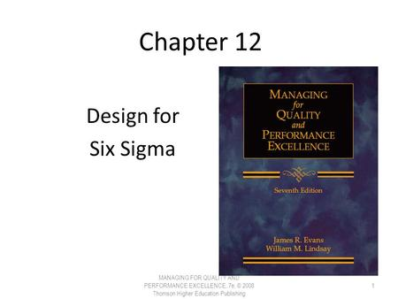 Chapter 12 Design for Six Sigma MANAGING FOR QUALITY AND PERFORMANCE EXCELLENCE, 7e, © 2008 Thomson Higher Education Publishing 1.