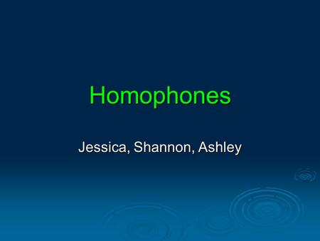 Homophones Jessica, Shannon, Ashley. Steel vs. Steal Steal Def: to take without permission or right Steel Def: form of iron, artificially produced Way.