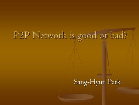 P2P Network is good or bad? Sang-Hyun Park. P2P Network is good or bad? - Definition of P2P - History of P2P - Economic Impact - Benefits of P2P - Legal.