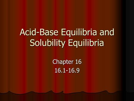 Acid-Base Equilibria and Solubility Equilibria Chapter 16 16.1-16.9.