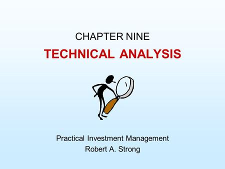 CHAPTER NINE Practical Investment Management Robert A. Strong TECHNICAL ANALYSIS.