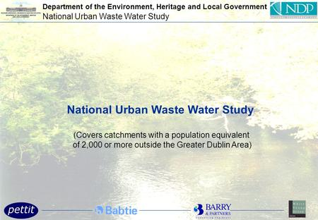 National Urban Waste Water Study (Covers catchments with a population equivalent of 2,000 or more outside the Greater Dublin Area) Department of the Environment,