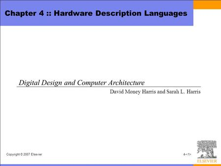 Copyright © 2007 Elsevier4- Chapter 4 :: Hardware Description Languages Digital Design and Computer Architecture David Money Harris and Sarah L. Harris.