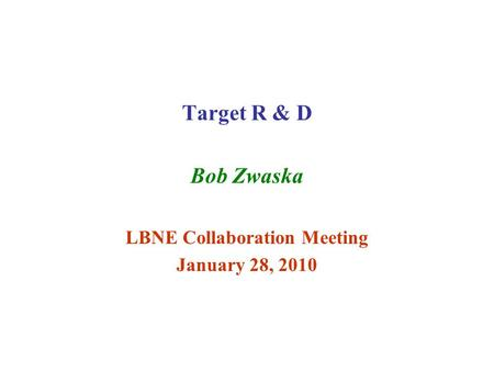 Target R & D Bob Zwaska LBNE Collaboration Meeting January 28, 2010.