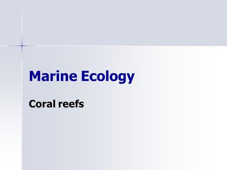 Marine Ecology Coral reefs. Global distribution of coral reefs.