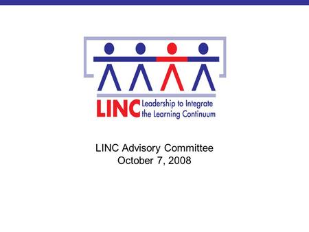LINC Advisory Committee October 7, 2008. Learning Continuum Outcomes and Policy Options Revisiting Kristie Kauerz's Presentation.