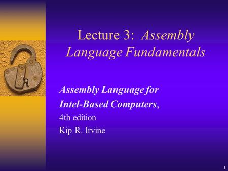 1 Lecture 3: Assembly Language Fundamentals Assembly Language for Intel-Based Computers, 4th edition Kip R. Irvine.