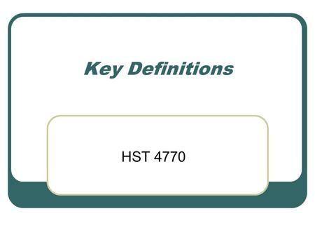 Key Definitions HST 4770. Health Services Organizations Also known as HSOs Defined as entities that provide the organizational structure within which.