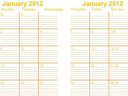 January 2012 Monday Tuesday Wednesday Thursday Friday Sat/ Sun /1 6 13 7/8 14/15 21/22 28/29 2019 2726 12 5 3 10 4 11 18 25 1716 2423 9 2 3031.