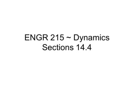 ENGR 215 ~ Dynamics Sections 14.4. Power Power is the flow of energy per unit time Units –Light Bulb: 100W 1 W = 1 Nm/s –Car Engine: 250 Hp 1 Hp = 0.707.