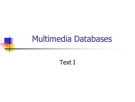 Multimedia Databases Text I. Outline Spatial Databases Temporal Databases Spatio-temporal Databases Multimedia Databases Text databases Image and video.