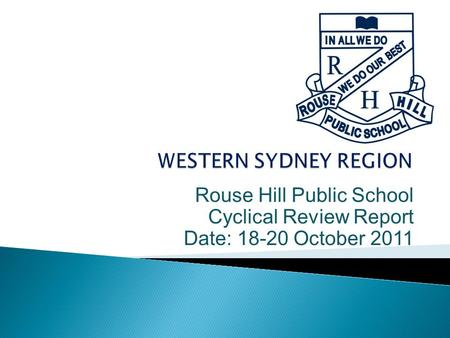 Rouse Hill Public School Cyclical Review Report Date: 18-20 October 2011.