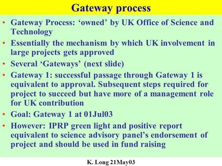 Gateway process Gateway Process: 'owned' by UK Office of Science and Technology Essentially the mechanism by which UK involvement in large projects gets.
