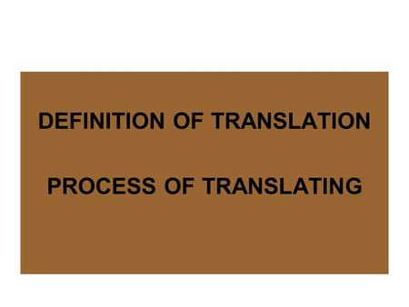 DEFINITION OF TRANSLATION PROCESS OF TRANSLATING.