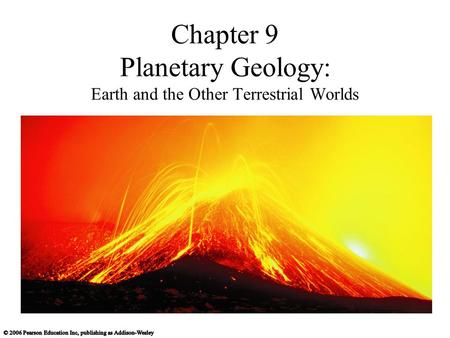 Chapter 9 Planetary Geology: Earth and the Other Terrestrial Worlds.