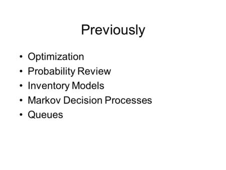 Previously Optimization Probability Review Inventory Models Markov Decision Processes Queues.