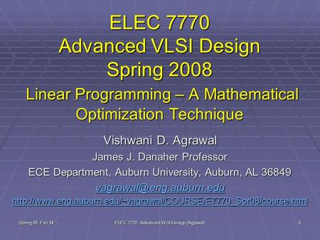 Spring 08, Feb 14 ELEC 7770: Advanced VLSI Design (Agrawal) 1 ELEC 7770 Advanced VLSI Design Spring 2008 Linear Programming – A Mathematical Optimization.
