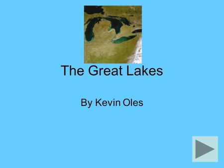 The Great Lakes By Kevin Oles. The Lakes Information Lake Michigan is on the East Side of Michigan. Lake Huron is on the West side of the state and is.