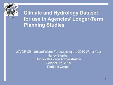 RMJOC 1 Climate and Hydrology Dataset for use in Agencies' Longer-Term Planning Studies WA/OR Climate and Water Forecasts for the 2010 Water Year Nancy.