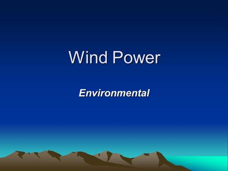 Wind Power Environmental. Birds Wind power's environment-friendly technology makes it an attractive renewable energy resource. However, wind power projects.