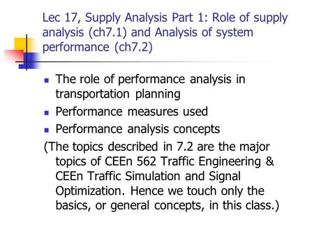 Lec 17, Supply Analysis Part 1: Role of supply analysis (ch7.1) and Analysis of system performance (ch7.2) The role of performance analysis in transportation.