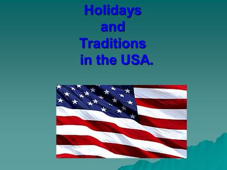 Holidays and Traditions in the USA.. Every country has its own holidays and traditions. Holidays OfficialNot official.
