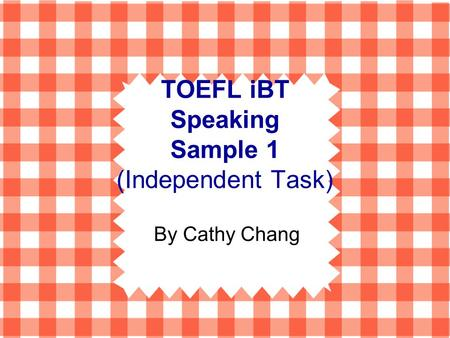 TOEFL iBT Speaking Sample 1 (Independent Task) By Cathy Chang.