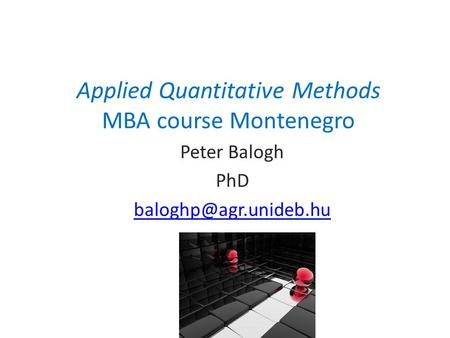 Applied Quantitative Methods MBA course Montenegro Peter Balogh PhD
