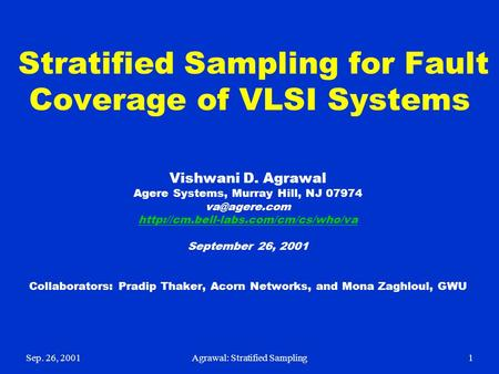 Sep. 26, 2001Agrawal: Stratified Sampling1 Stratified Sampling for Fault Coverage of VLSI Systems Vishwani D. Agrawal Agere Systems, Murray Hill, NJ 07974.