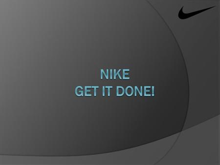 "Company History  Public Sportswear company  Originally founded in 1964 as ""Blue Ribbon Sports""  Trademarked slogan ""Just Do It""  Became Nike, Inc."