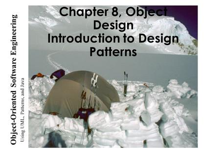 Using UML, Patterns, and Java Object-Oriented Software Engineering Chapter 8, Object Design Introduction to Design Patterns.