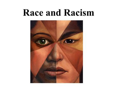 Race and Racism. What is race? We all know people look different. Anyone can tell a Czech from a Chinese. But are these differences racial? What does.