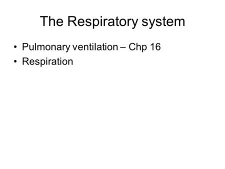 The Respiratory system Pulmonary ventilation – Chp 16 Respiration.